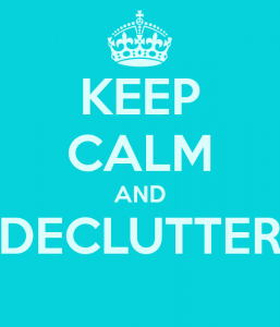 keep calm and declutter
